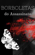 Borboletas do Assassinato *{Texto}* by Athena_The_Demon