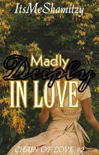 Madly Deeply In Love (Chain#2) by ItsMeShamitzy