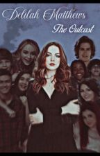 Delilah Matthews: the outcast  by toriTasie