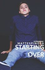 Starting Over || Matthew Espinosa by cutesade102