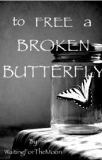 To Free A Broken Butterfly by WaitingForTheMoon
