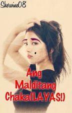 Ang Malditang Chaka!(LAYAS!) by sherwine08