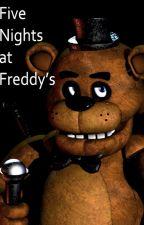 Five Nights at Freddy's by yearoftheNightFury