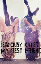 Jealousy killed my best friend. by Ishshabelle