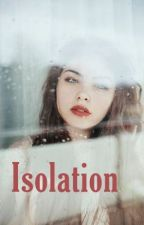 Isolation by FamousForGoodReasons