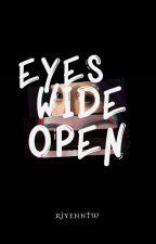 Eyes Wide Open by Riyennthewriter