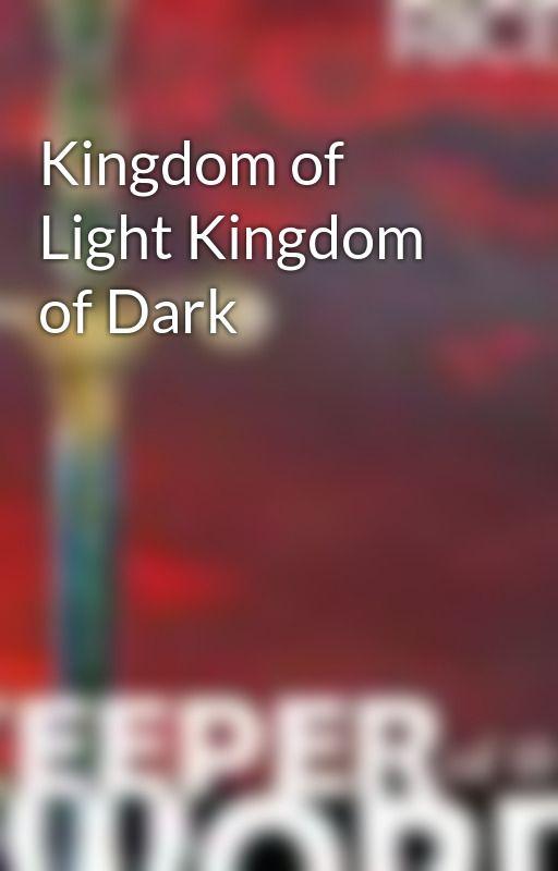 Kingdom of Light Kingdom of Dark by JohnRice2