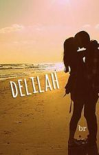 delilah // hes by findingescapes