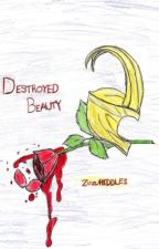 Destroyed Beauty {Pure Illusion Series: Book 3} by ZuzuHiddles