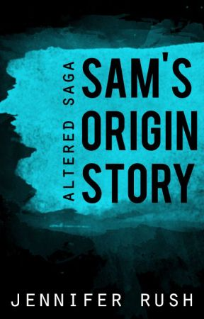 ALTERED SAGA: Sam's Origin Story by jennrush