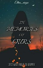 In Memories Of Ours(On-going) by Elton_nixzsc