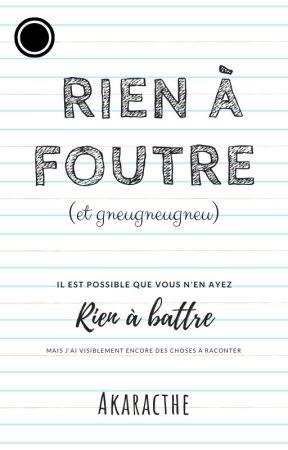 Rien à foutre (et gneugneugneu) by Akaracthe