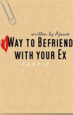 1 Way to Befriend With your Ex [FanFiction] by Ajanee