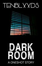 Oneshot: Dark Room [COMPLETED] by tenblxxds