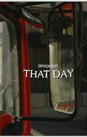That Day.. [✔] by orphicmonkey