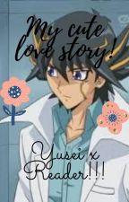YUSEI X READER - MY CUTE LOVE STORY by YUSEISALEEM