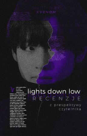RECENZJE ― lights down low by xvenom