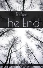To See The End by EvaMae007