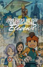 ¿Cómo saber si has visto demasiado Inazuma Eleven? by Tada-Riina