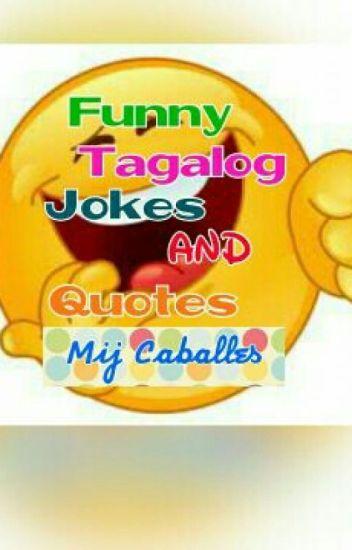 Funny Tagalog Jokes & Quotes ! - MiJ_Caballess - Wattpad