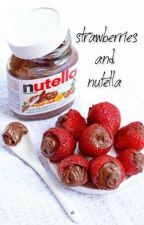 Strawberries and Nutella // Sequel to C & C by _clingystyles
