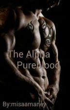 The Alpha Pureblood by misaamaney