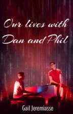 Our lives with Dan and Phil/D. H./P. L.  by hiorheyitsgail