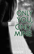 Only You, Only Mine by ishade