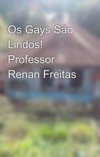 Os Gays São Lindos!     Professor Renan Freitas by seriema18