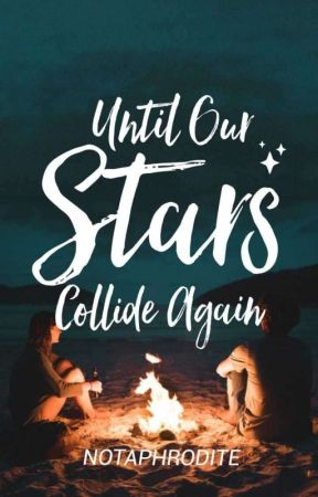 Until Our Stars Collide Again by NOTAPHRODITE