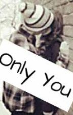 Only you(pausada ) by Demonio_Divergente