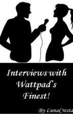 Interviews with Wattpad's Finest! by LunaCresta