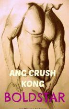 Ang Crush Kong Boldstar (ManxMan/BoyxBoy) [COMPLETED] by xxxRavenJadexxx