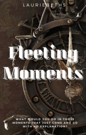 Fleeting Moments  by LaurieBeth5