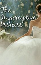 The Imperceptive Princess by Yourordinarybooknerd