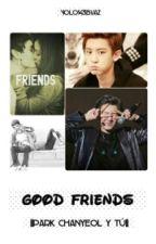 Good Friends ||Park Chanyeol y Tú|| © by YOLO143BVAZ