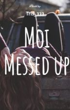 Moi messed Up by Tris_333