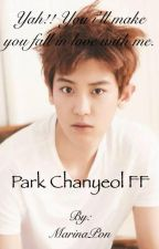 Yah!! You I'll make you fall in love with me. (EXO Chanyeol Fanfic) by MarinaPon