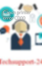 Canon printer error C000 by techsupport247