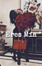 """"""" Eres Mia """"  by Aylin695"""