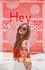 Hey, Mr. Wattpad [NEW VERSION] by RonnieNilsen