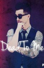 Dead To Me by KiwiKittenn