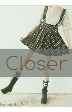Closer by KimkaiNiz