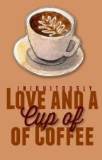 Love and a Cup of Coffee by iniquitously