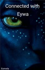 Connected With Eywa.{Avatar} by Reeewoman