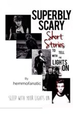 Superbly Scary Short Stories To Tell With The Lights On by hemmofanatic