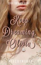 Keep Dreaming, Olivia (SEVEN FOR SEVEN SERIES#1) by peachymarku_