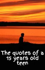 The quotes of a 15 years old teen by MarioEnus