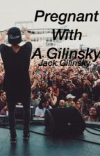 Pregnant With A Gilinsky / jack g by blurryarmstrong