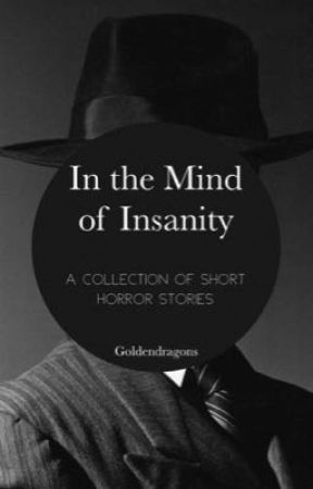 In the Mind of Insanity: A Collection if Short Horror Stories  by goldendragons